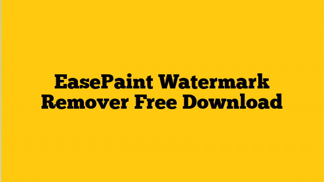 EasePaint Watermark Remover 2.0.2.1 Crack + Serial Key [Latest] Free Downoad