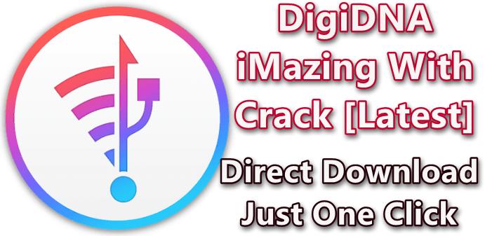 DigiDNA iMazing 2.12.6 Crack + Keygen (Latest) Free Download 2021